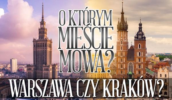 Warszawa czy Kraków? O którym mieście mowa?
