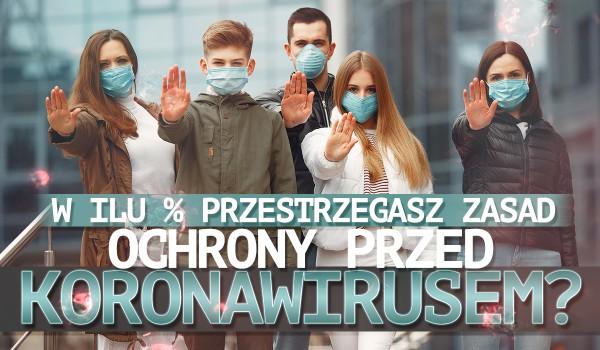 W ilu % przestrzegasz zasad ochrony przed koronawirusem?