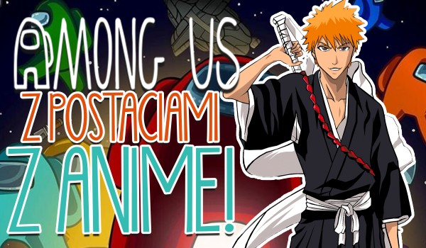 Among Us z postaciami z anime!