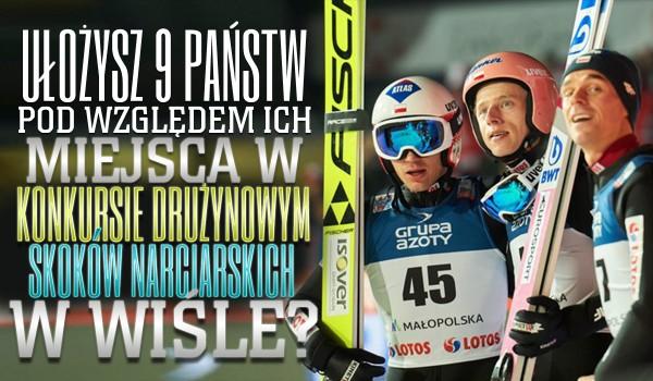 Czy ułożysz 9 państw pod względem ich miejsca w konkursie drużynowym skoków narciarskich w Wiśle?