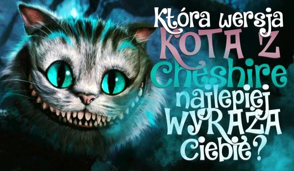 Która wersja Kota z Cheshire najlepiej wyraża Ciebie?