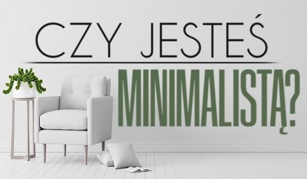 Czy jesteś minimalistą?