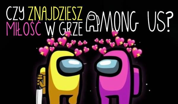 Czy poznasz miłość w grze Among Us?
