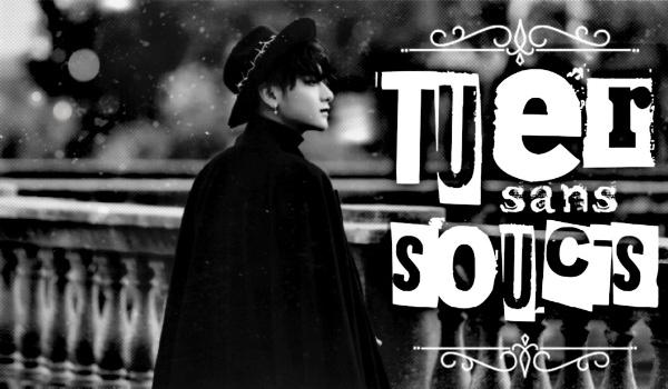 Tuer Sans Soucis [one shot]