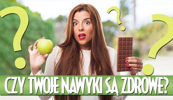 Czy Twoje codzienne nawyki są zdrowe?