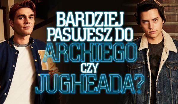 Bardziej pasujesz do Archie'go Andrewsa czy Jugheada Jonesa?
