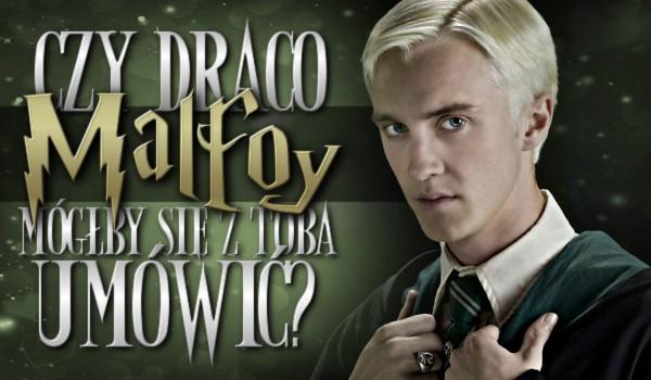 Czy Draco Malfoy mógłby się z Tobą umówić?