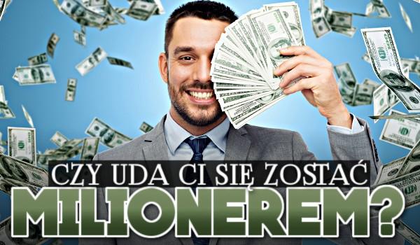 Czy uda Ci się zostać milionerem?