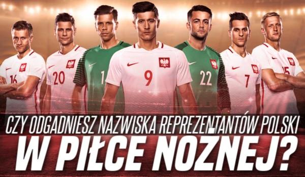 Czy odgadniesz nazwiska reprezentantów Polski w piłce nożnej?