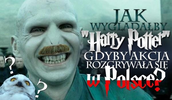 """Jak wyglądałby """"Harry Potter"""", gdyby akcja rozgrywała się w Polsce?"""