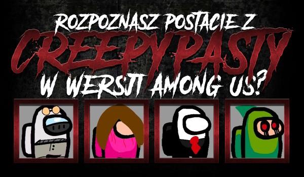 Czy rozpoznasz postacie z creepypasty w wersji Among US?