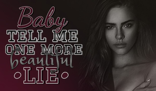Baby tell me one more beautiful lie | PROLOGUE