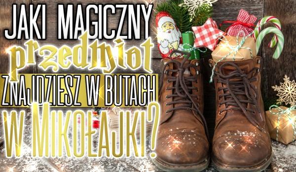 Jaki magiczny przedmiot znajdziesz w butach w Mikołajki?