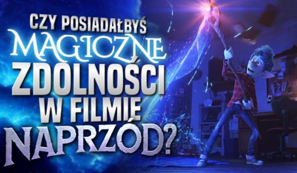 """Czy posiadałbyś magiczne zdolności w filmie """"Naprzód""""?"""