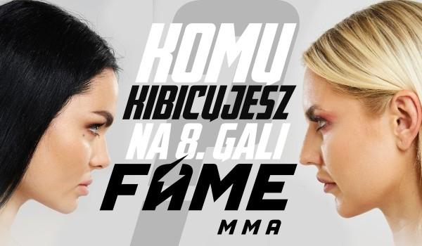 Komu kibicujesz na Fame MMA 8?