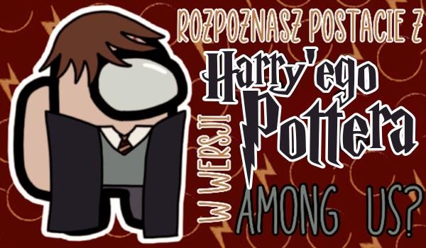 Rozpoznasz postacie z Harry'ego Pottera w wersji Among Us?
