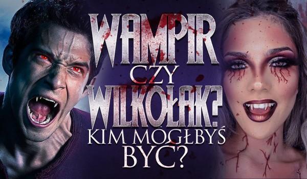 Wampir czy wilkołak – kim mógłbyś być?