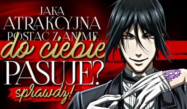 Jaka atrakcyjna postać z anime do Ciebie pasuje?
