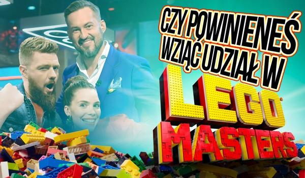 """Czy powinieneś wziąć udział w programie """"Lego Masters""""?"""