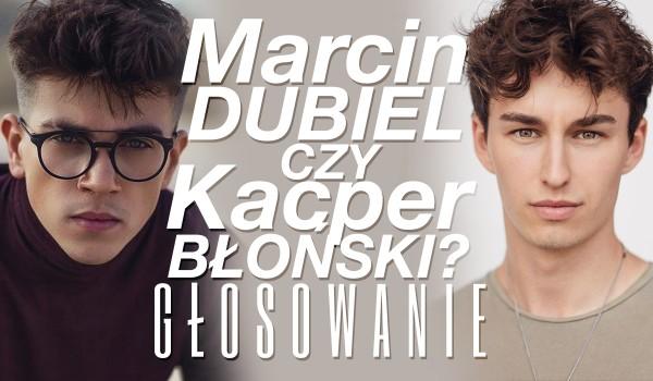 Marcin Dubiel czy Kacper Błoński? – Głosowanie