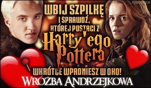 """Wróżba andrzejkowa – Wbij szpilkę i sprawdź, której postaci z """"Harry'ego Pottera"""" wkrótce wpadniesz w oko!"""