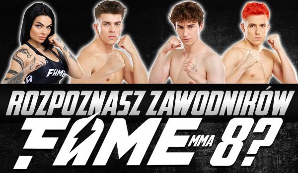 Czy rozpoznasz zawodników Fame MMA 8?