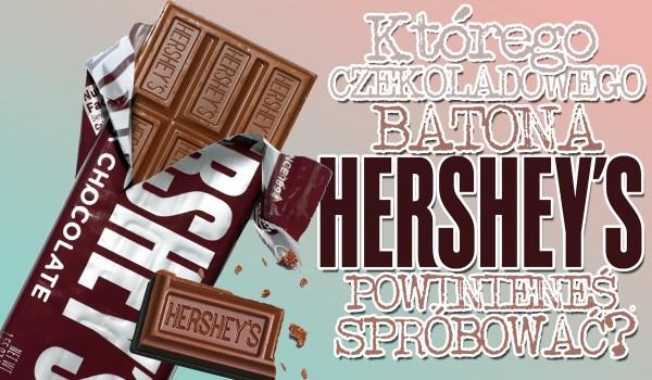 Którego czekoladowego batona Hershey's powinieneś spróbować?