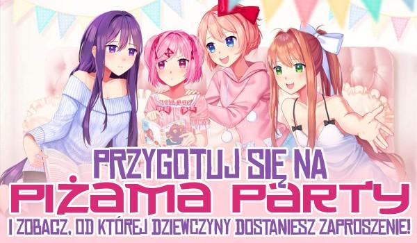 Przygotuj się na piżama party i zobacz, od której dziewczyny dostaniesz zaproszenie!