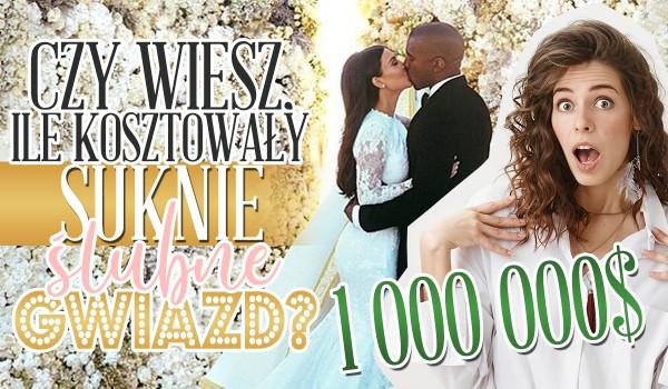 Czy wiesz, ile kosztowały suknie ślubne gwiazd?