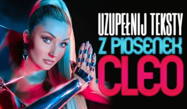 Uzupełnij teksty piosenek Cleo!