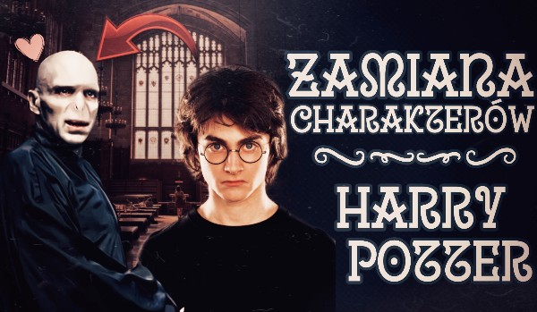 Zamiana charakterów – Harry Potter!