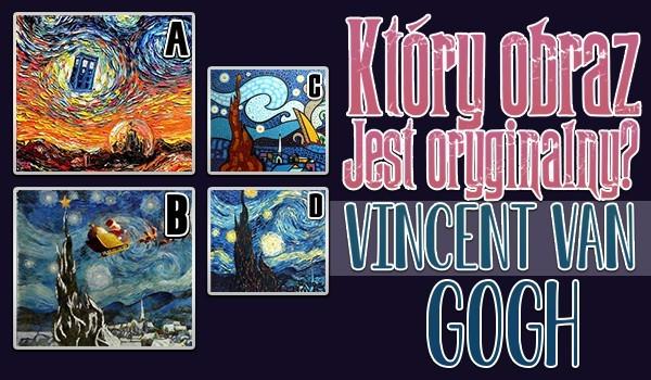 Który obraz Vincenta van Gogha jest oryginalny?