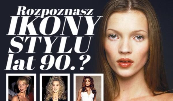 Czy rozpoznasz ikony stylu lat 90.?