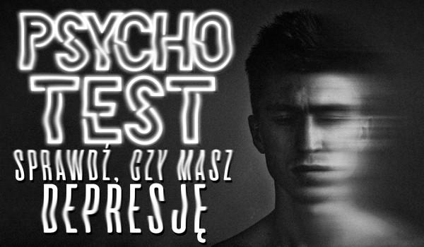 Psychotest: Sprawdź, czy masz depresję!