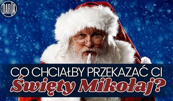 Co chciałby Ci przekazać Święty Mikołaj?