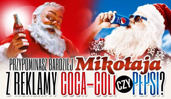 Przypominasz bardziej Mikołaja z reklamy Pepsi czy Coca-Coli?