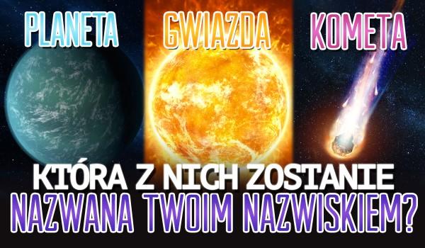 Planeta, gwiazda czy kometa? – Która z nich zostanie nazwana Twoim nazwiskiem?