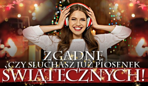 Zgadnę, czy słuchasz już piosenek świątecznych!