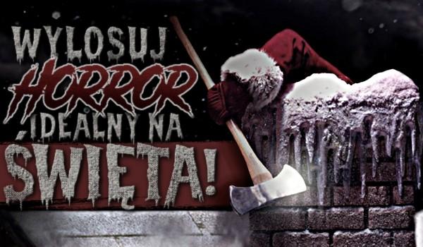 Wylosuj horror idealny na święta!