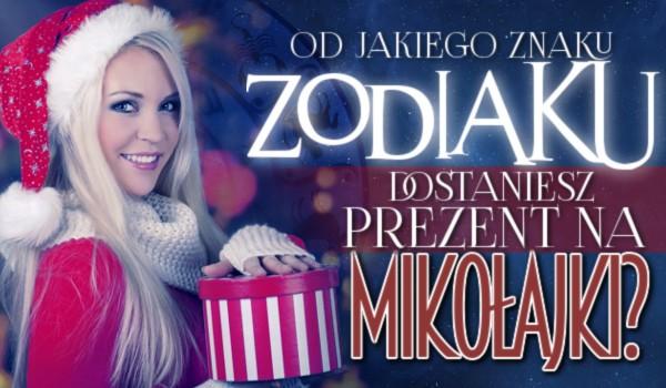 Od jakiego znaku zodiaku dostaniesz prezent na Mikołajki?