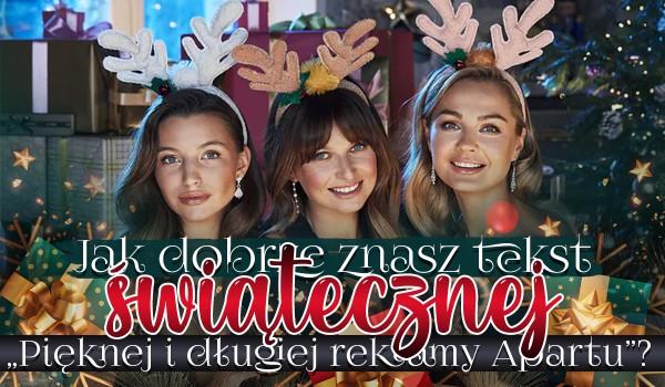 """Jak dobrze znasz tekst świątecznej """"Pięknej i długiej reklamy Apartu""""?"""