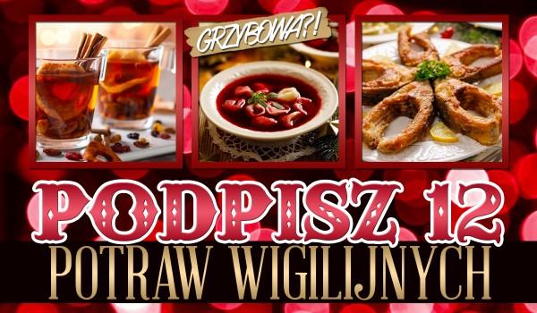Podpisz 12 potraw wigilijnych!