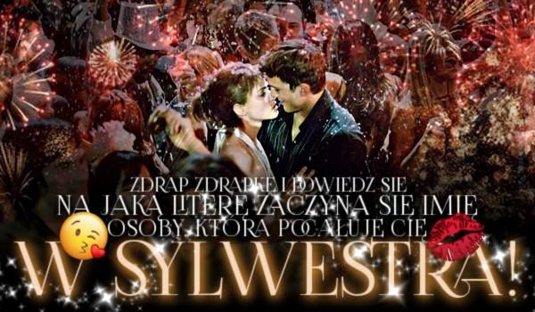 Zdrap zdrapkę i dowiedz się, na jaką literę zaczyna się imię osoby, która pocałuje Cię w Sylwestra!