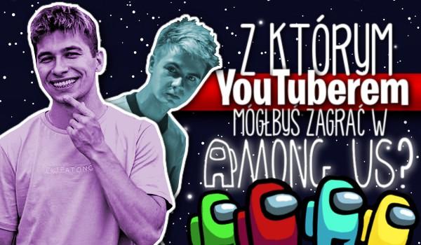 Z którym YouTuberem mógłbyś zagrać w Among Us?