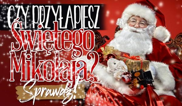 Czy uda Ci się przyłapać Świętego Mikołaja?