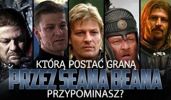 Którą postać graną przez Seana Beana przypominasz?