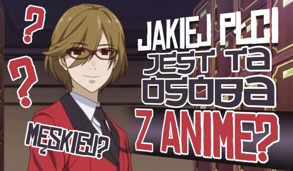 Jakiej płci jest ta postać z anime?