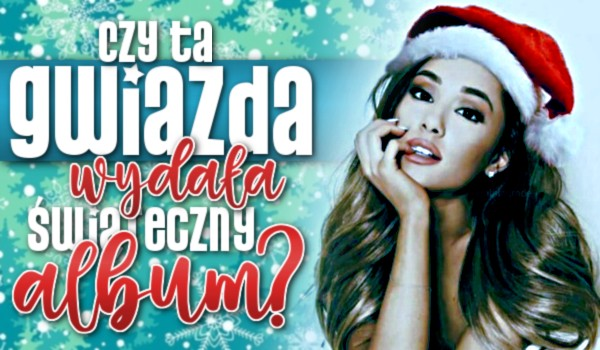 Czy ta gwiazda wydała świąteczny album?