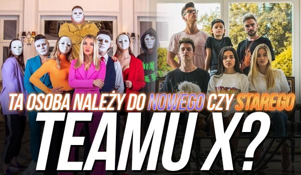 Ta osoba należy do nowego czy starego Team X?