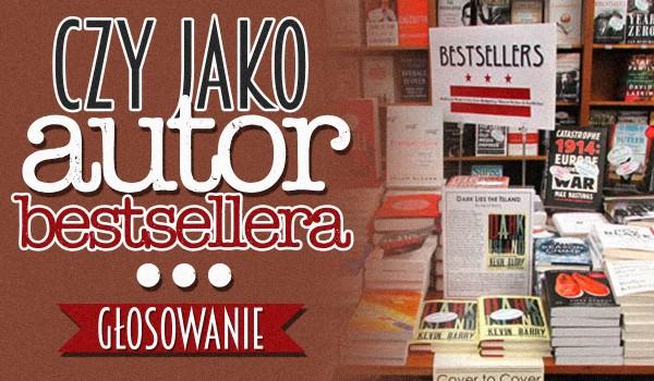 Czy jako autor bestsellera… – głosowanie!